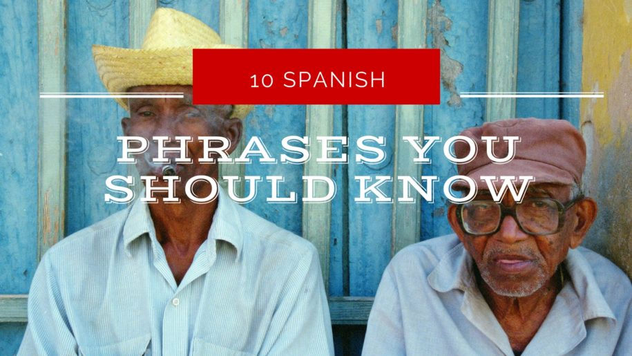 10 spanish phrases you should know