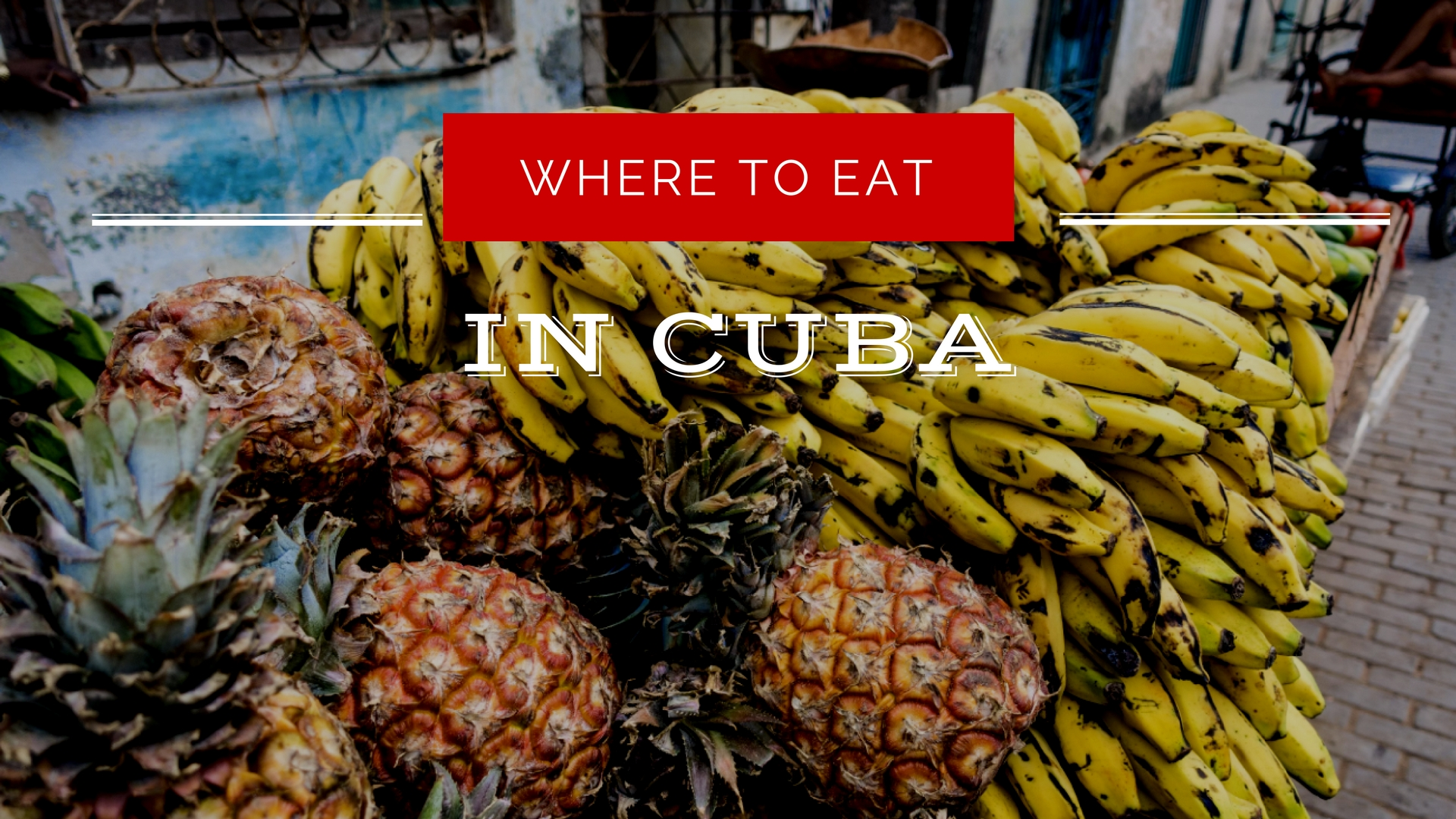 Where to Eat the Most Delicious Local Foods in Cuba