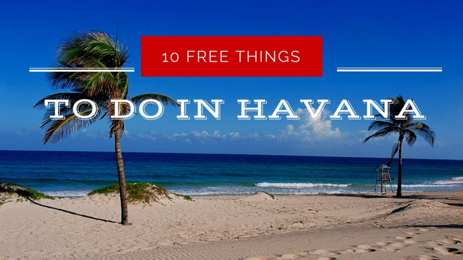 10 Fantastic Fun and Free Things To Do in Havana