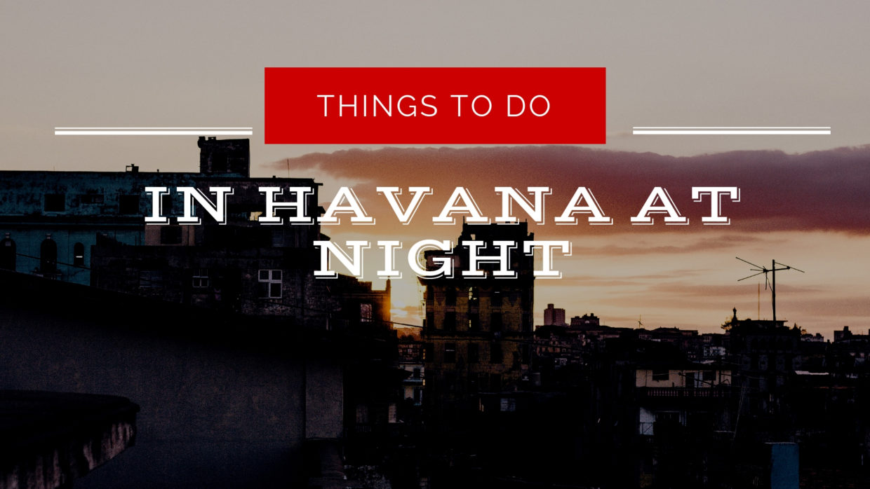 Things To Do in Havana Cuba at Night